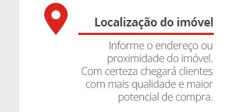 Localização do imóvel - Informe o endereço ou proximidade do imóvel. Com certeza chegará clientes com mais qualidade e maior potencial de compra.